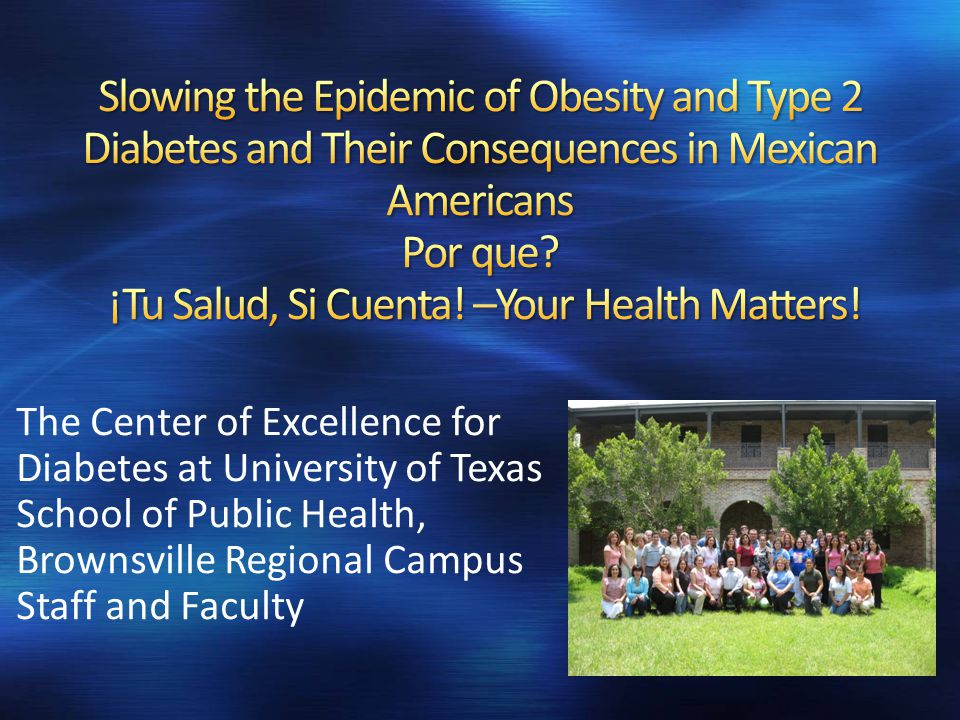 The Center of Excellence for Diabetes at University of Texas School of Public Health, Brownsville Regional Campus Staff and Faculty