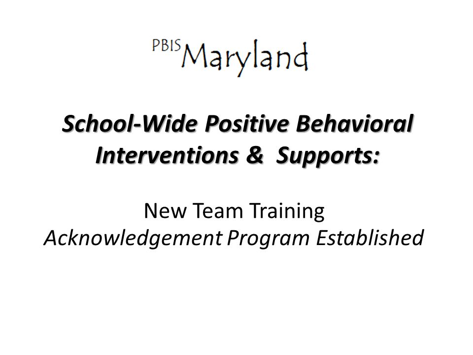 School-Wide Positive Behavioral Interventions & Supports: New Team Training Acknowledgement Program Established