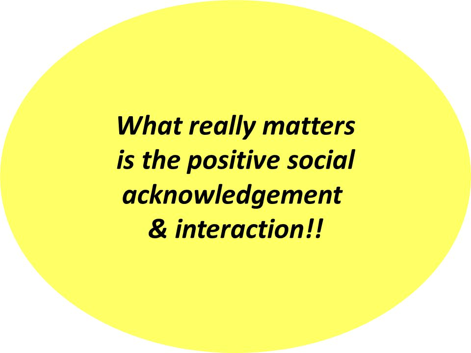 What really matters is the positive social acknowledgement & interaction!!