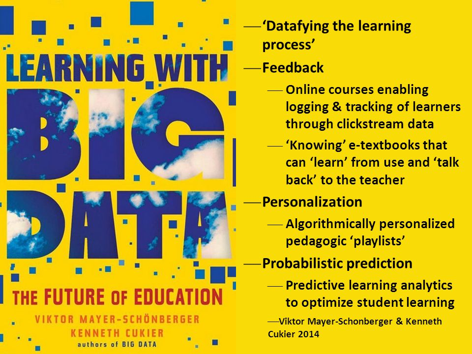  'Datafying the learning process'  Feedback  Online courses enabling logging & tracking of learners through clickstream data  'Knowing' e-textbook