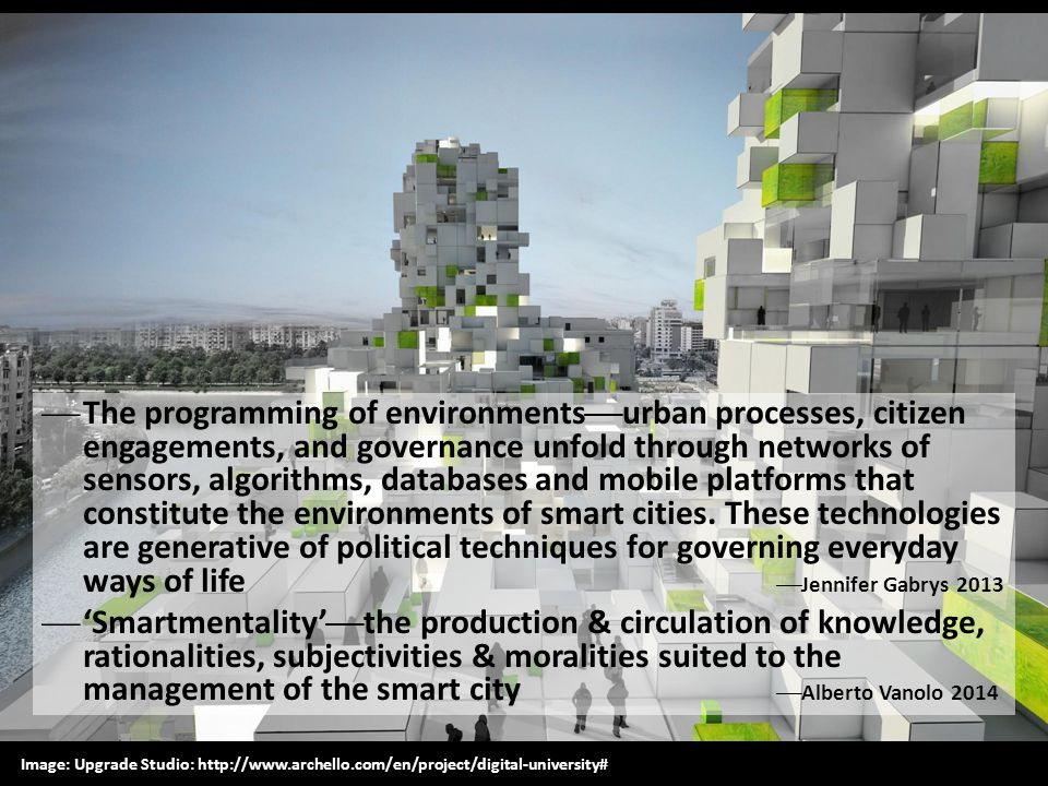  Smart citizens  actions of citizens have less to do with individuals exercising rights & responsibilities, & more with operationalizing the cybernetic functions of the smart city.