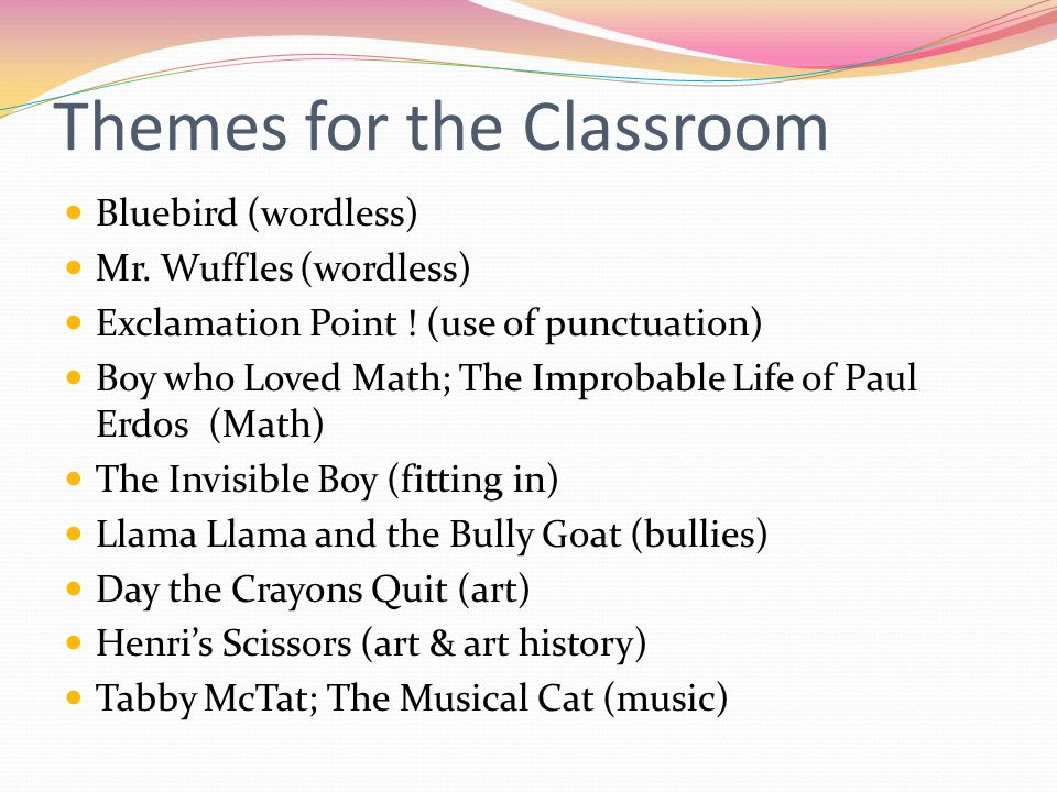Themes for the Classroom Bluebird (wordless) Mr. Wuffles (wordless) Exclamation Point .