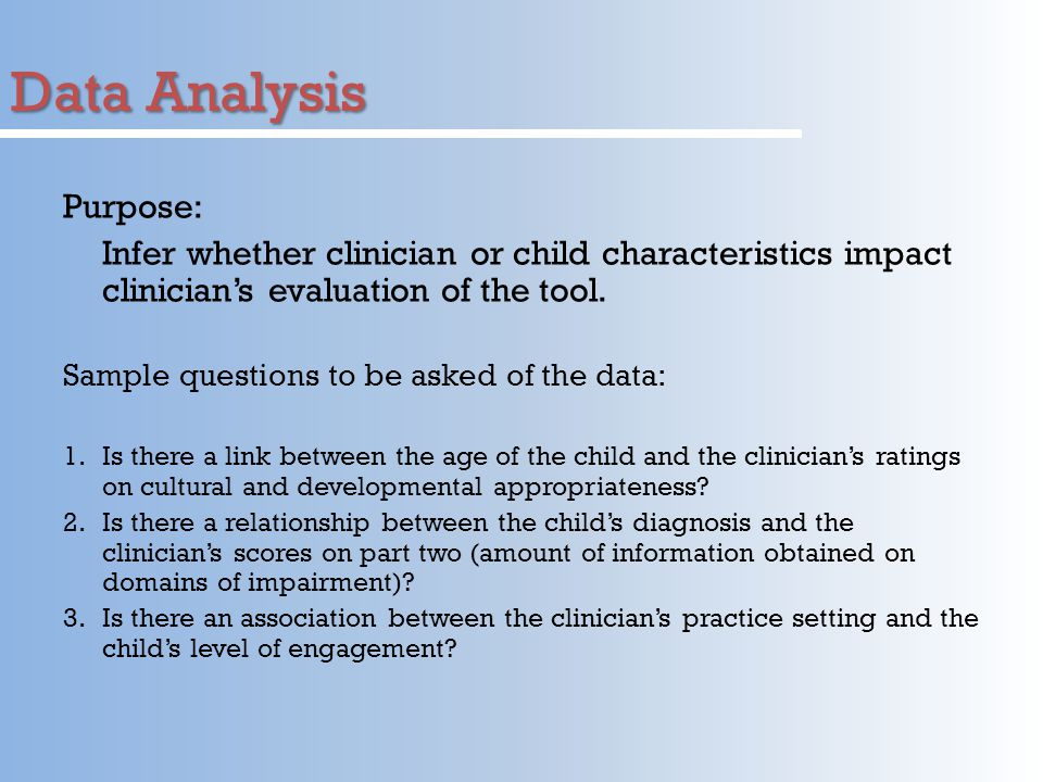 Data Analysis Purpose: Infer whether clinician or child characteristics impact clinician's evaluation of the tool.