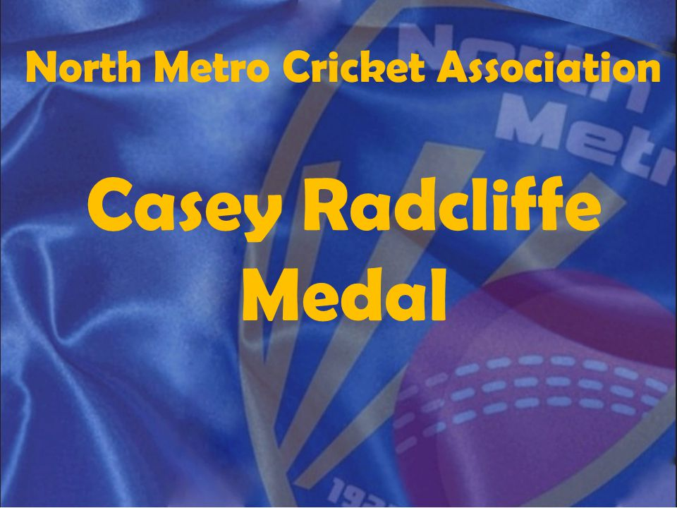 North Metro Cricket Association Casey Radcliffe Medal