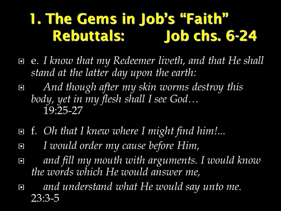 1. The Gems in Job's Faith Rebuttals:Job chs. 6-24  e.