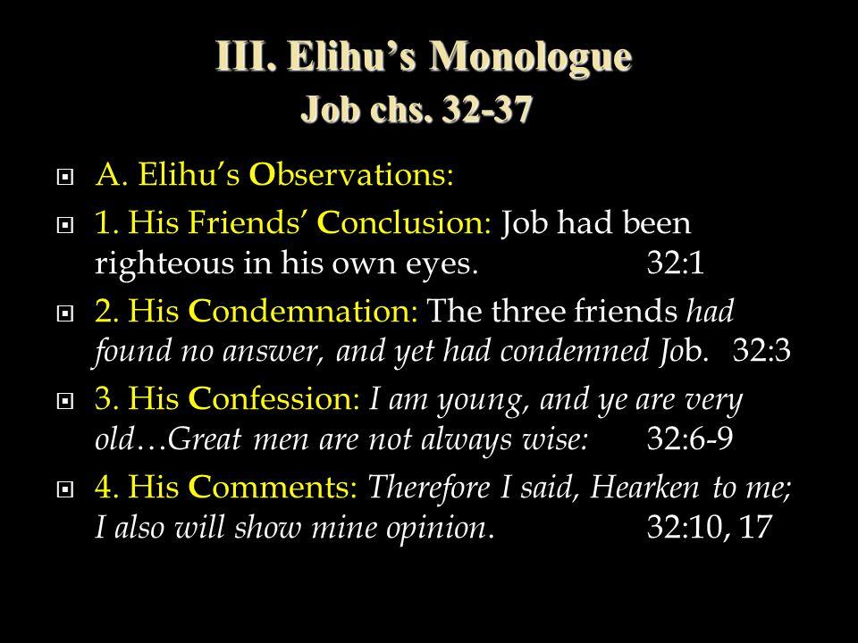 III. Elihu's Monologue Job chs. 32-37  A. Elihu's O bservations:  1.