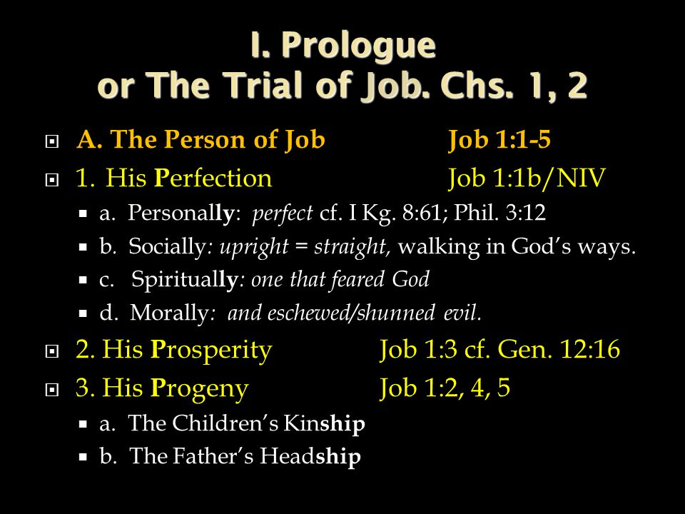 I. Prologue or The Trial of Job. Chs. 1, 2  A.