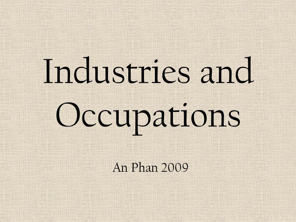 Industries and Occupations An Phan 2009