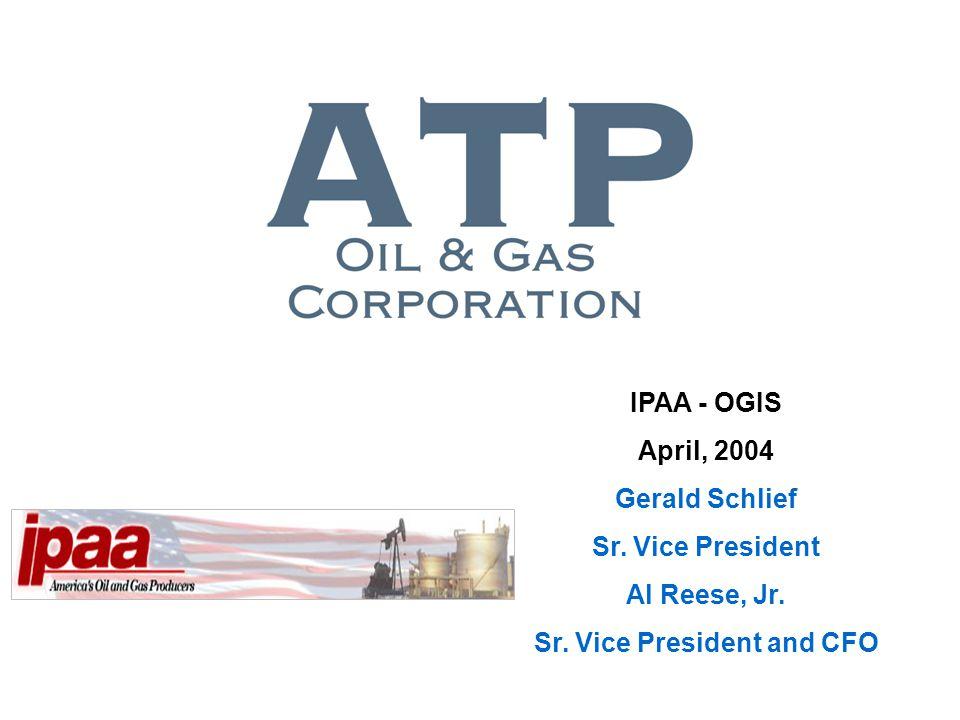 IPAA - OGIS April, 2004 Gerald Schlief Sr. Vice President Al Reese, Jr. Sr. Vice President and CFO
