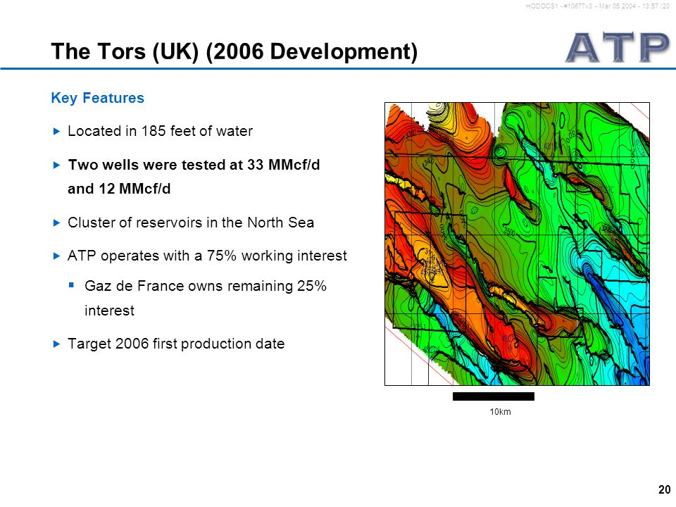 20 HODOCS1 - #10677v3 - Mar 05 2004 - 13:57 /20 The Tors (UK) (2006 Development) Key Features  Located in 185 feet of water  Two wells were tested a