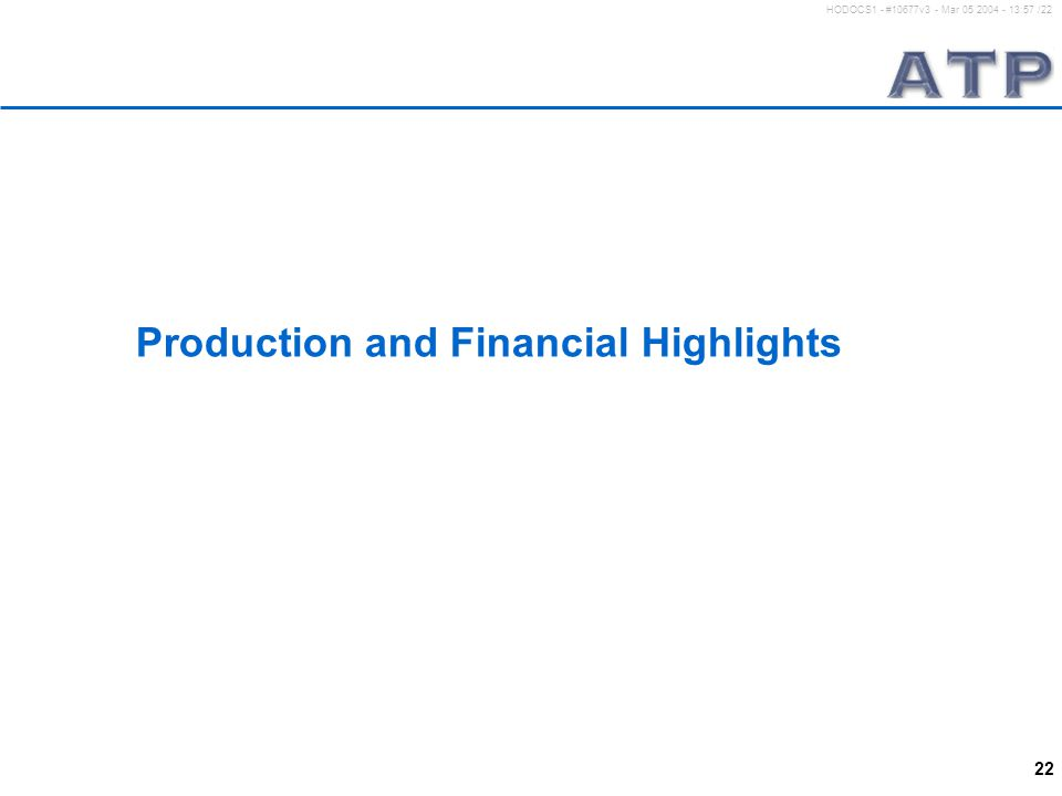 22 HODOCS1 - #10677v3 - Mar 05 2004 - 13:57 /22 Production and Financial Highlights