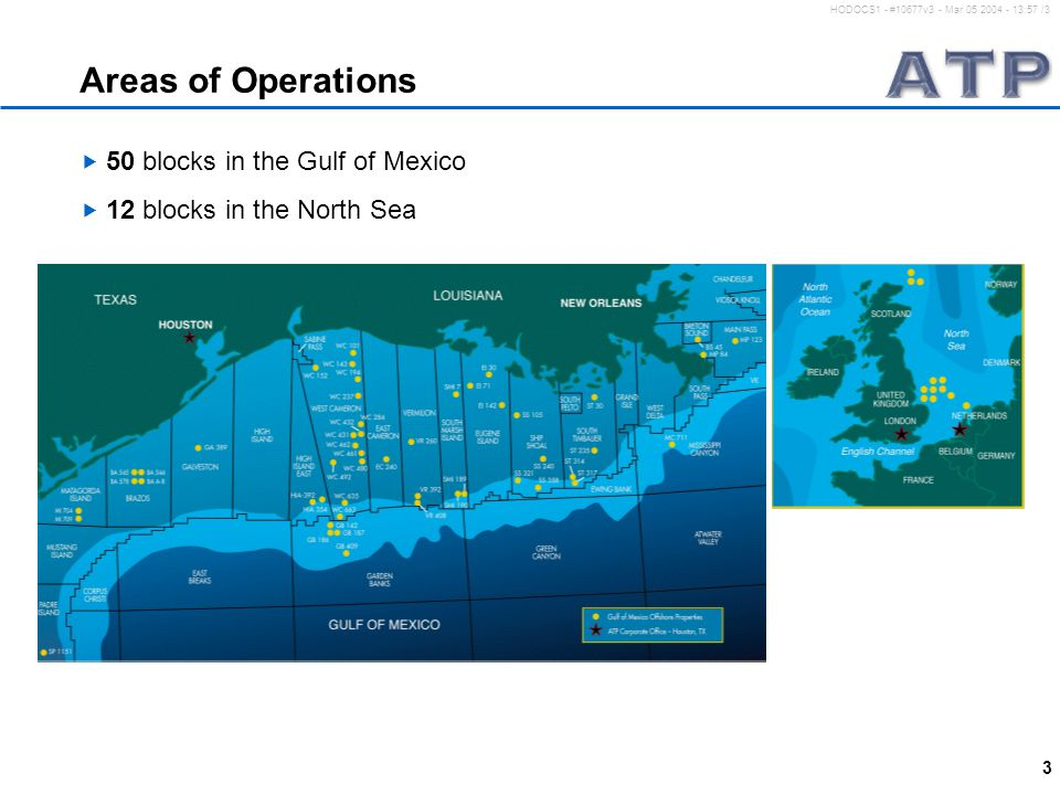 3 HODOCS1 - #10677v3 - Mar 05 2004 - 13:57 /3 Areas of Operations  50 blocks in the Gulf of Mexico  12 blocks in the North Sea