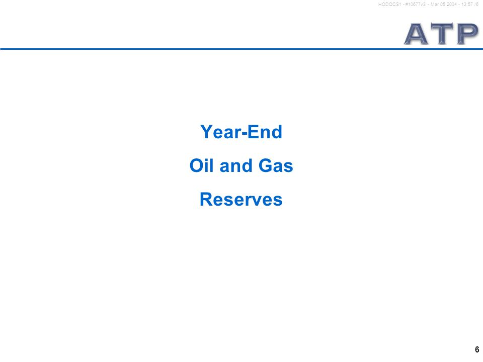 6 HODOCS1 - #10677v3 - Mar 05 2004 - 13:57 /6 Year-End Oil and Gas Reserves