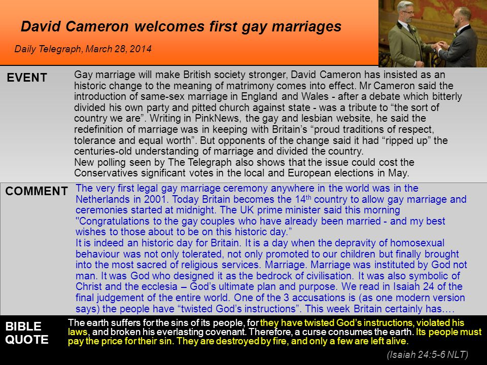 David Cameron welcomes first gay marriages Gay marriage will make British society stronger, David Cameron has insisted as an historic change to the meaning of matrimony comes into effect.