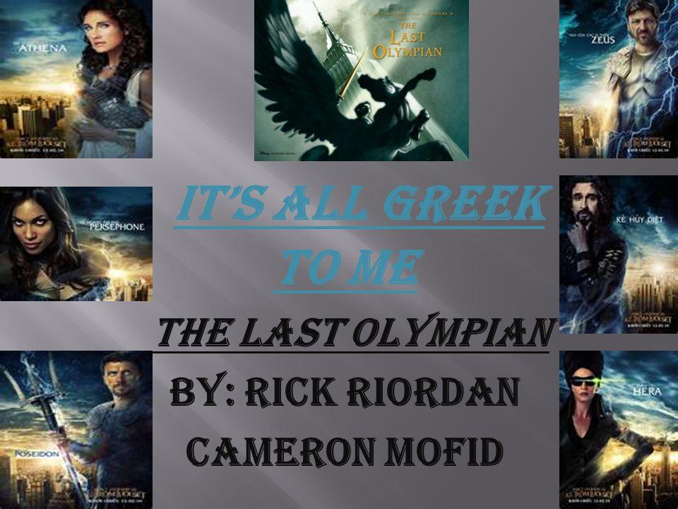 It's all Greek to Me The Last Olympian By: Rick Riordan Cameron Mofid
