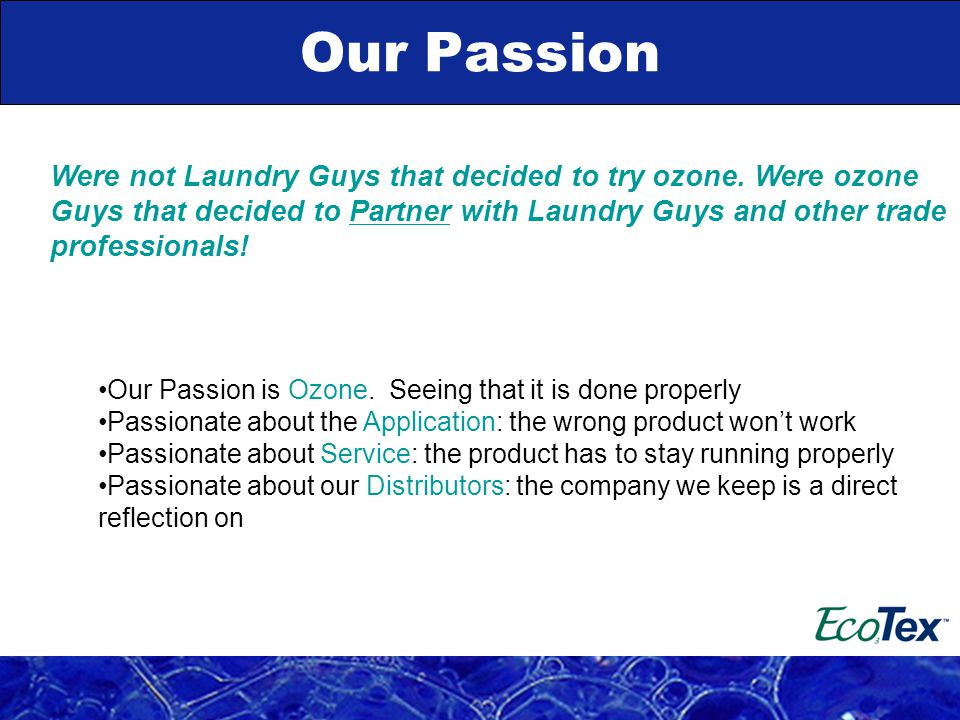 Our Passion Were not Laundry Guys that decided to try ozone.