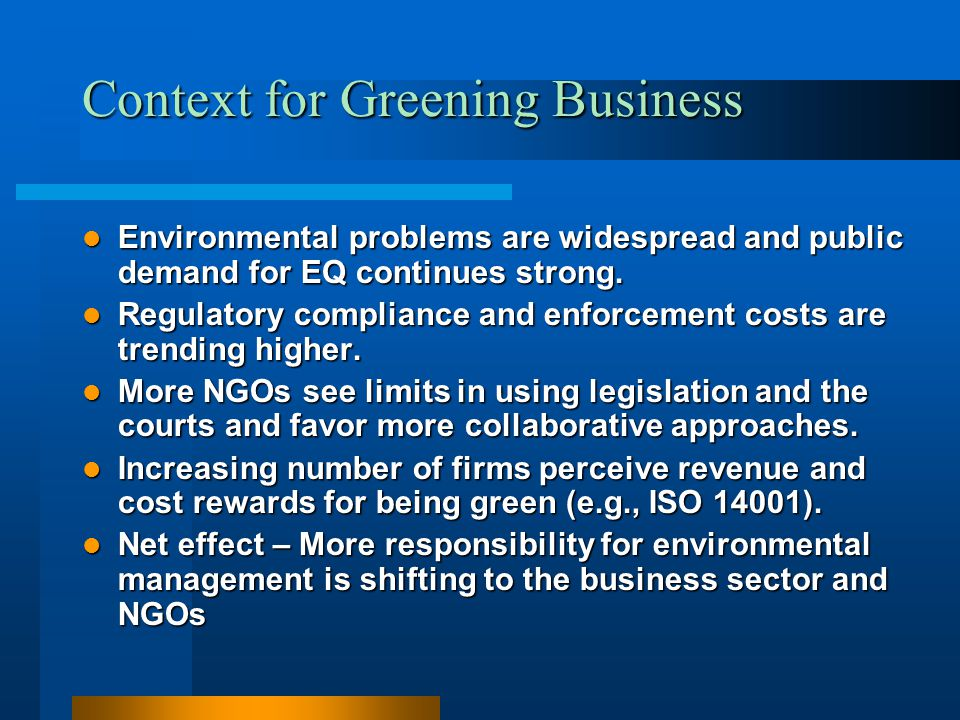 Context for Greening Business Environmental problems are widespread and public demand for EQ continues strong. Environmental problems are widespread a