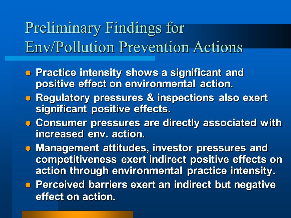 Preliminary Findings for Env/Pollution Prevention Actions Practice intensity shows a significant and positive effect on environmental action. Practice