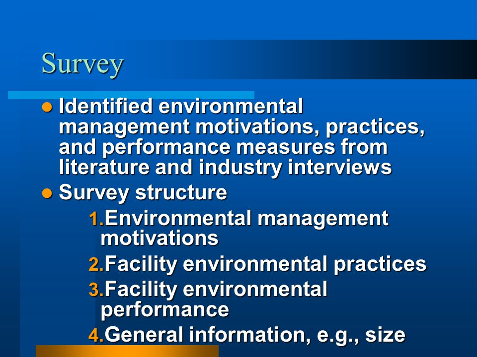 Survey Identified environmental management motivations, practices, and performance measures from literature and industry interviews Identified environ