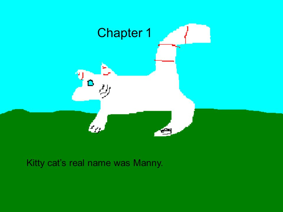 Kitty cat's real name was Manny. Chapter 1