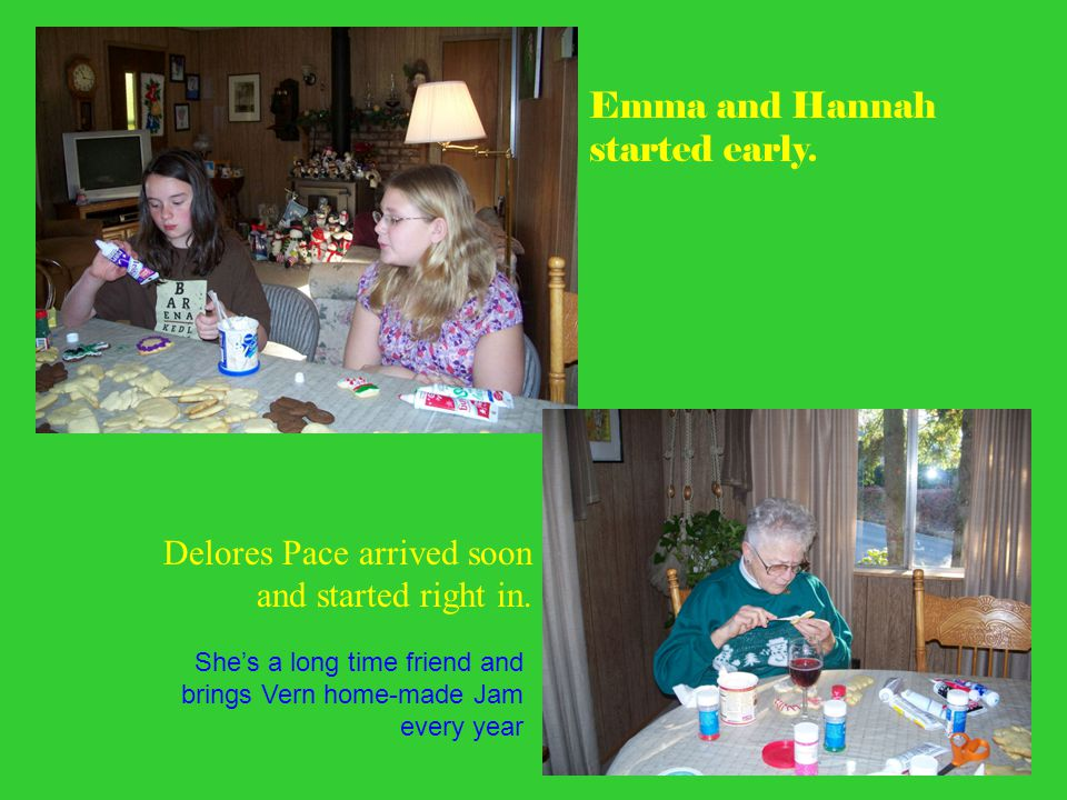 Emma and Hannah started early. Delores Pace arrived soon and started right in. She's a long time friend and brings Vern home-made Jam every year