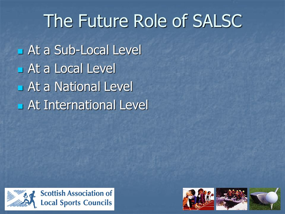 Objectives and Recommendations SALSC : As a Corporate Agency SALSC : As a Corporate Agency Primary Priorities Primary Priorities Support Targeted LSCs Support Targeted LSCs Community Sport Forum Pilot Project Community Sport Forum Pilot Project Links with Active Schools Links with Active Schools COSLA – Service Level Agreements COSLA – Service Level Agreements Membership of Local Sports Forums Membership of Local Sports Forums Strategic Alliance Strategic Alliance