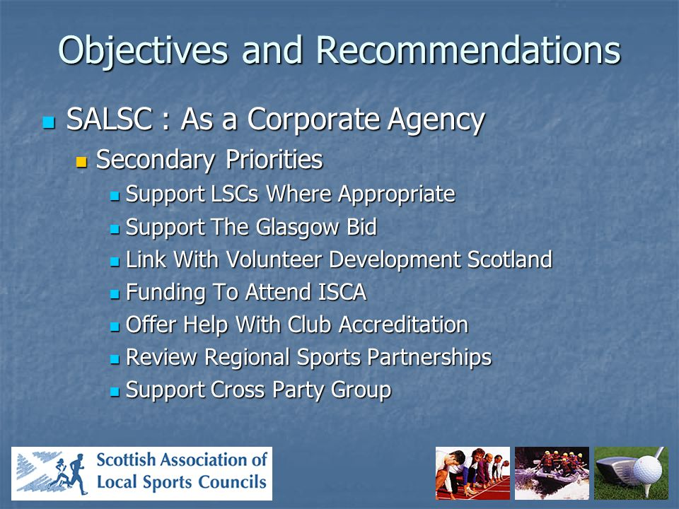 Objectives and Recommendations Internal Operation of SALSC Internal Operation of SALSC Section 1 : Service to Members Section 1 : Service to Members Section 2 : Advocacy Section 2 : Advocacy Section 3 : Finance and Resources Section 3 : Finance and Resources Section 4 : International Scene Section 4 : International Scene Section 5 : Sports Promotion Events Section 5 : Sports Promotion Events Section 6 : Administration and Management Section 6 : Administration and Management Post of Administrator Post of Administrator Local Sports Councils Local Sports Councils
