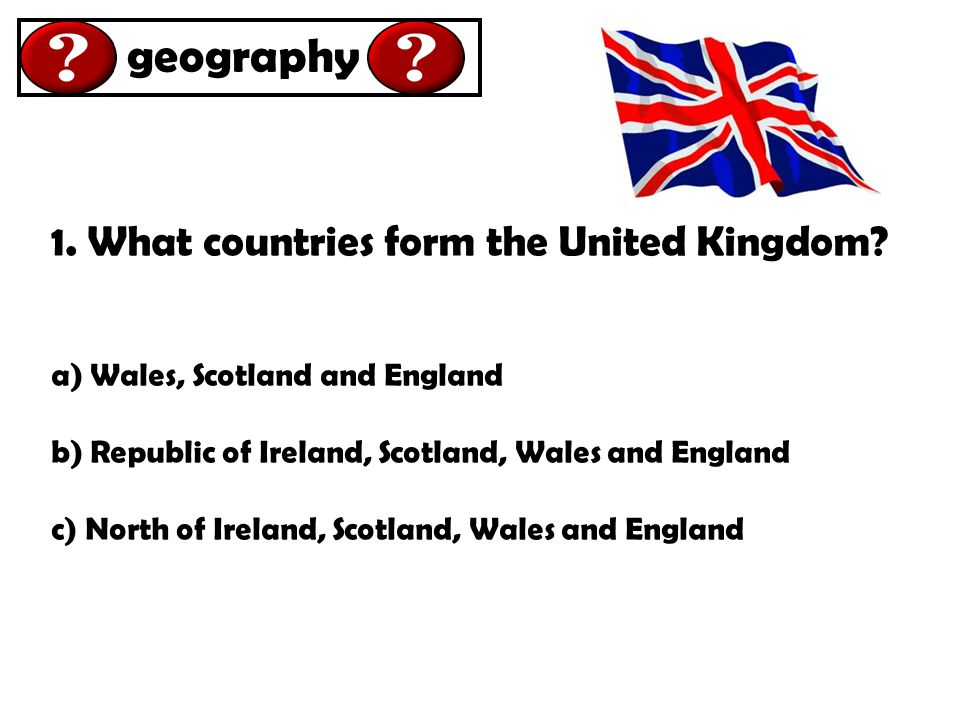 1.What countries form the United Kingdom.