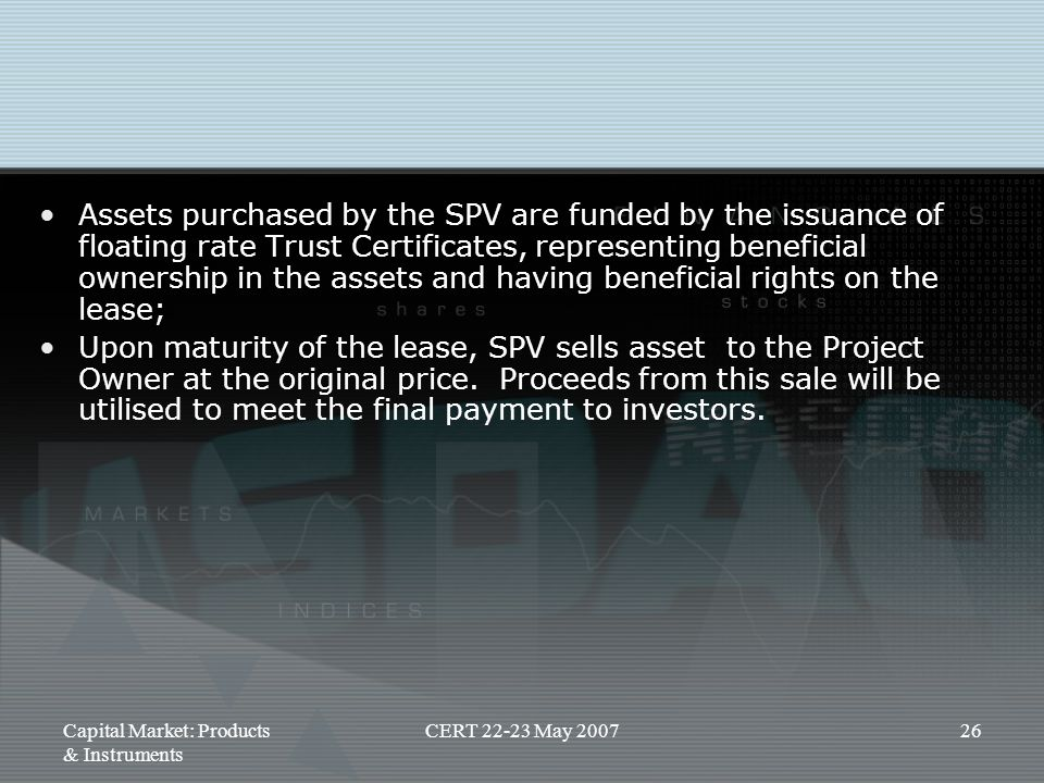 Capital Market: Products & Instruments CERT 22-23 May 200726 Assets purchased by the SPV are funded by the issuance of floating rate Trust Certificate