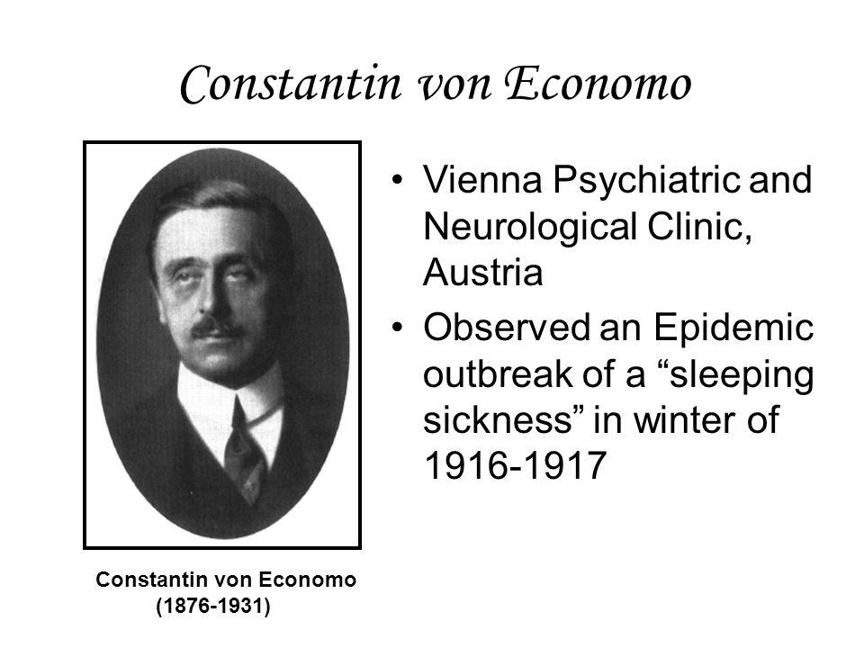 Constantin von Economo Vienna Psychiatric and Neurological Clinic, Austria Observed an Epidemic outbreak of a sleeping sickness in winter of 1916-1917 Constantin von Economo (1876-1931)