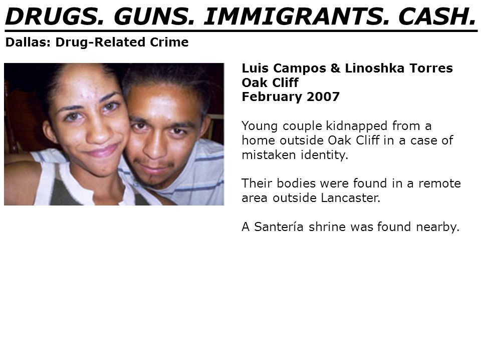 DRUGS. GUNS. IMMIGRANTS. CASH. _______________________________ Dallas: Drug-Related Crime Luis Campos & Linoshka Torres Oak Cliff February 2007 Young