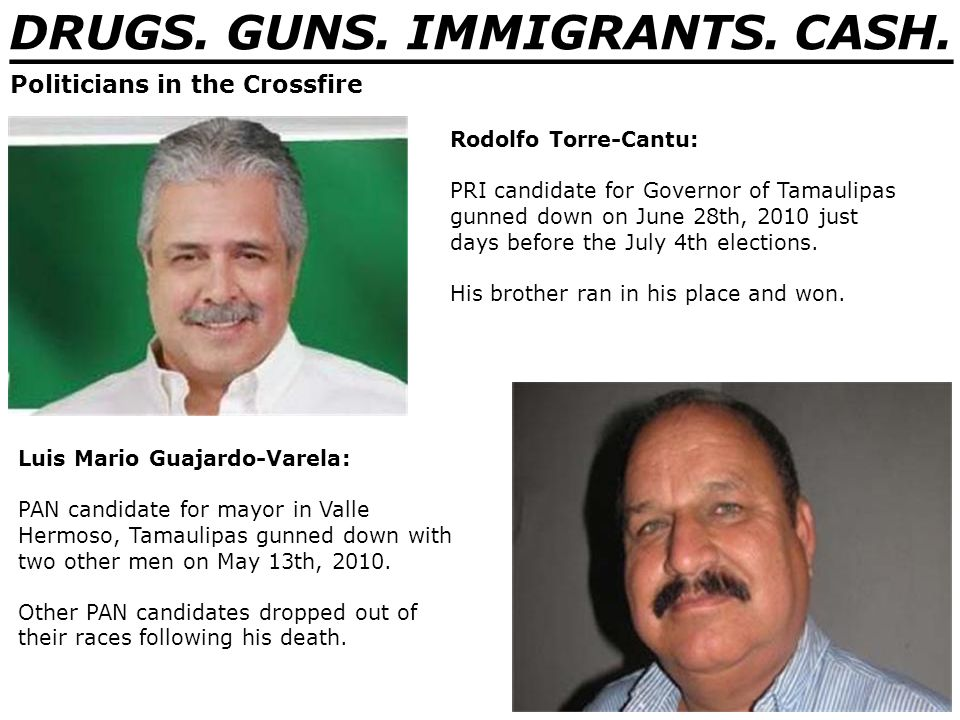 DRUGS. GUNS. IMMIGRANTS. CASH. _______________________________ Rodolfo Torre-Cantu: PRI candidate for Governor of Tamaulipas gunned down on June 28th,