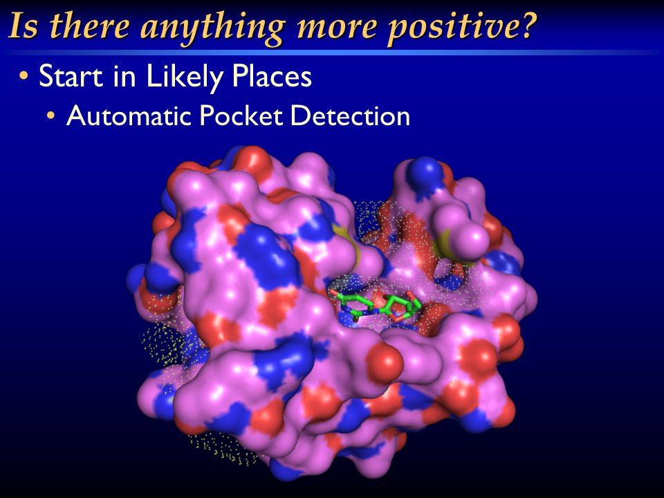 Is there anything more positive Start in Likely Places Automatic Pocket Detection