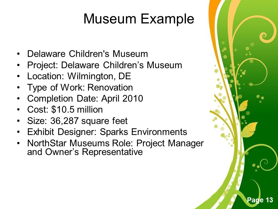 Free Powerpoint Templates Page 13 Museum Example Delaware Children's Museum Project: Delaware Children's Museum Location: Wilmington, DE Type of Work: