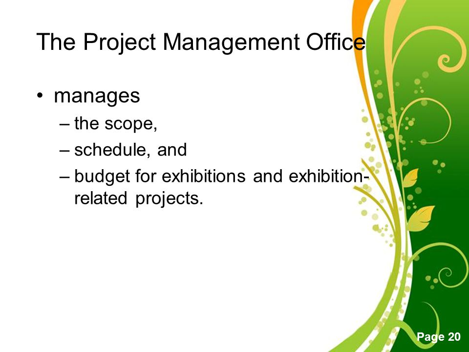 Free Powerpoint Templates Page 20 The Project Management Office manages –the scope, –schedule, and –budget for exhibitions and exhibition- related pro
