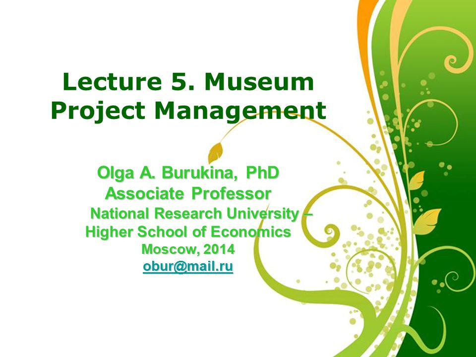 Free Powerpoint Templates Page 33 Free Powerpoint Templates Lecture 5. Museum Project Management Olga A. Burukina, PhD Associate Professor National Re