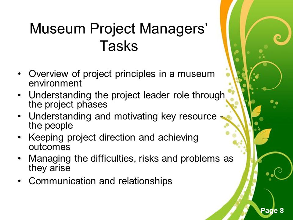 Free Powerpoint Templates Page 8 Museum Project Managers' Tasks Overview of project principles in a museum environment Understanding the project leade