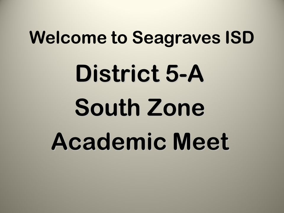 Welcome to Seagraves ISD District 5-A South Zone Academic Meet
