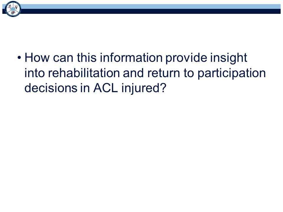 How can this information provide insight into rehabilitation and return to participation decisions in ACL injured?