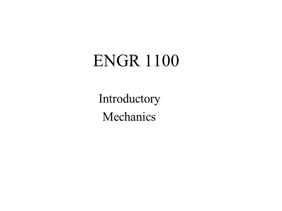 ENGR 1100 Introductory Mechanics