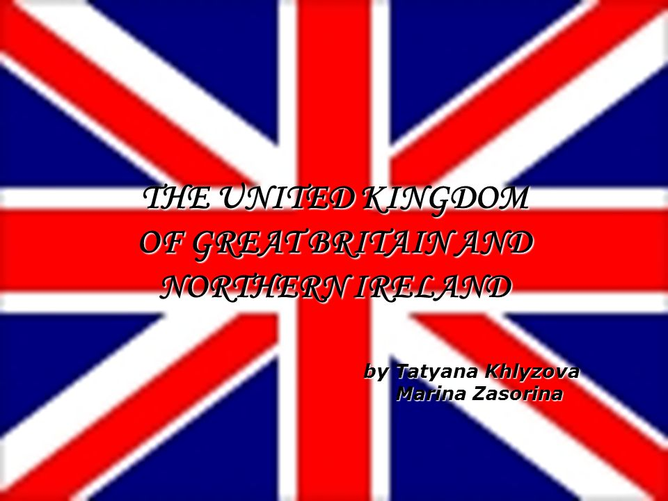 by Tatyana Khlyzova Marina Zasorina Marina Zasorina THE UNITED KINGDOM OF GREAT BRITAIN AND NORTHERN IRELAND