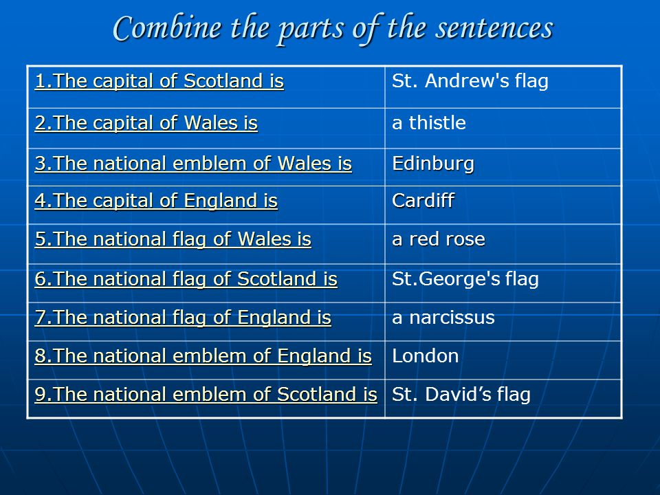 Combine the parts of the sentences 1.The capital of Scotland is 1.The capital of Scotland isSt. Andrew's flag 2.The capital of Wales is 2.The capital