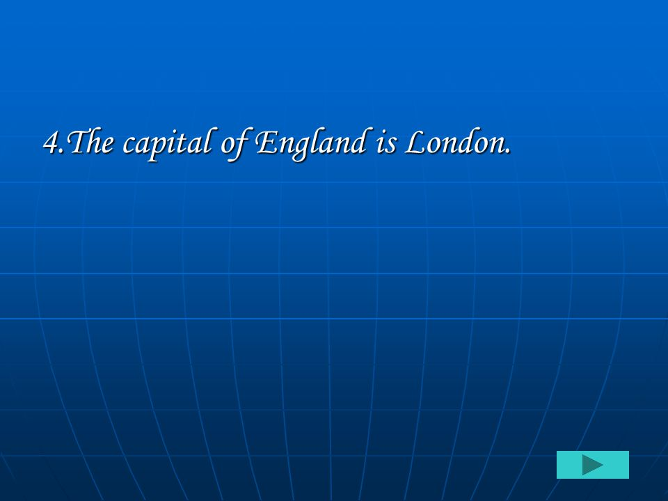 4.The capital of England is London.