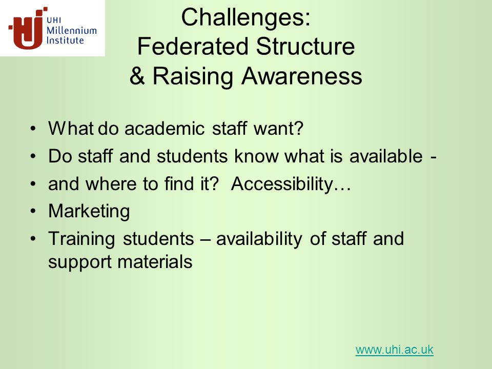 Challenges: Federated Structure & Raising Awareness What do academic staff want.