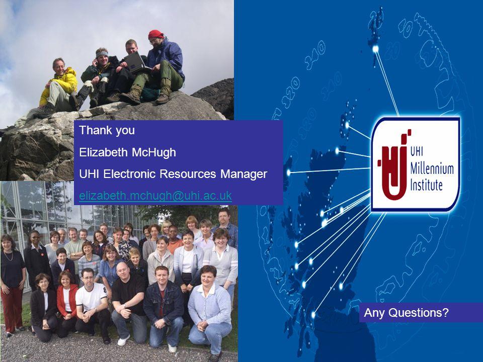 Thank you Elizabeth McHugh UHI Electronic Resources Manager elizabeth.mchugh@uhi.ac.uk Any Questions?