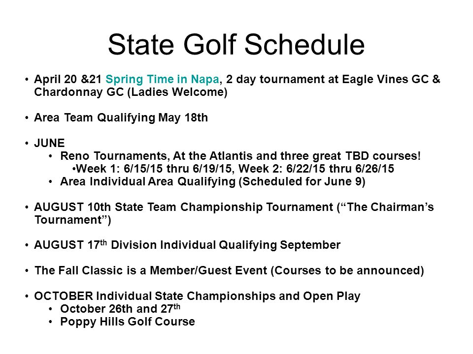 State Golf Schedule April 20 &21 Spring Time in Napa, 2 day tournament at Eagle Vines GC & Chardonnay GC (Ladies Welcome) Area Team Qualifying May 18t