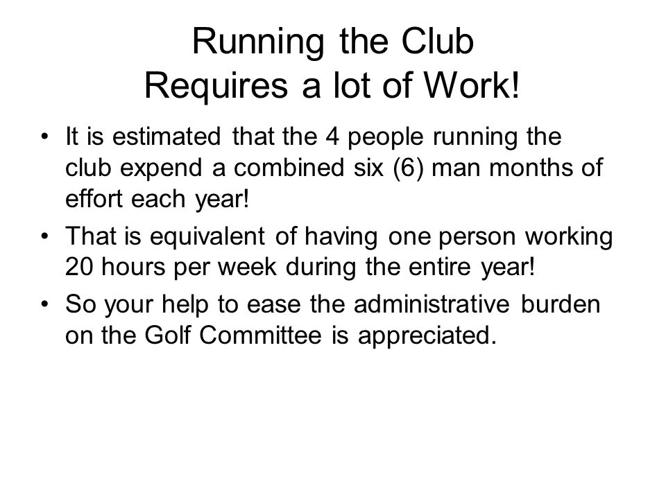 Running the Club Requires a lot of Work! It is estimated that the 4 people running the club expend a combined six (6) man months of effort each year!