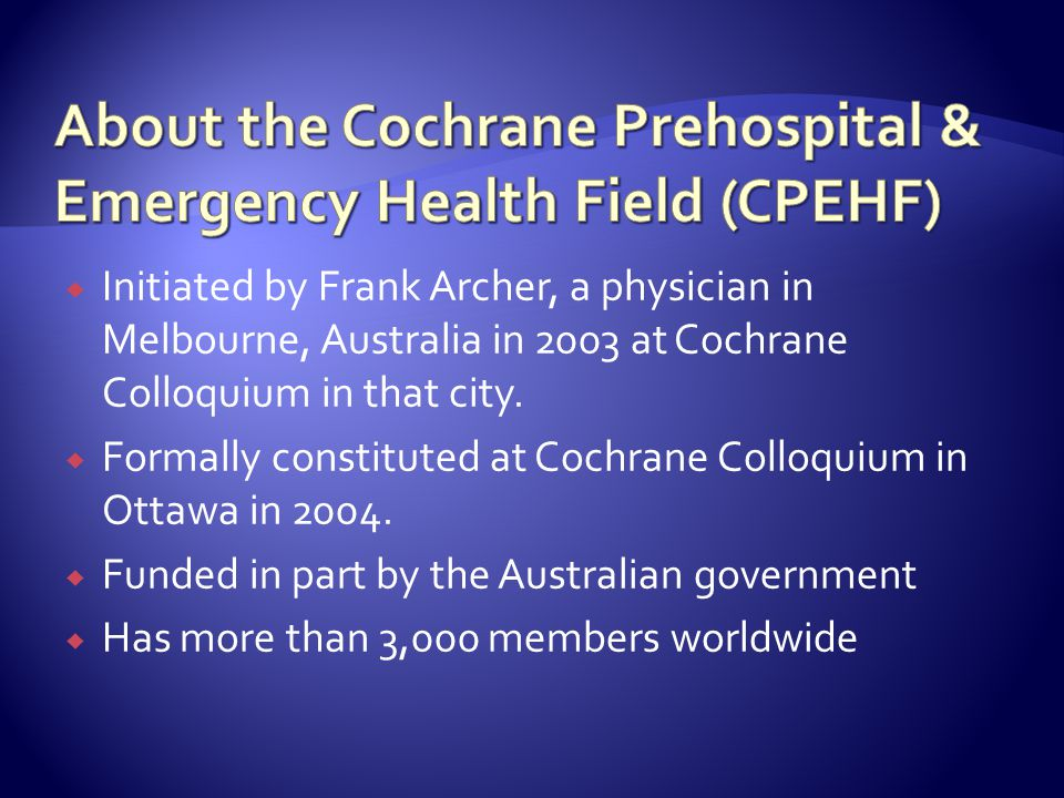  Initiated by Frank Archer, a physician in Melbourne, Australia in 2003 at Cochrane Colloquium in that city.