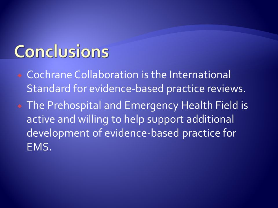  Cochrane Collaboration is the International Standard for evidence-based practice reviews.