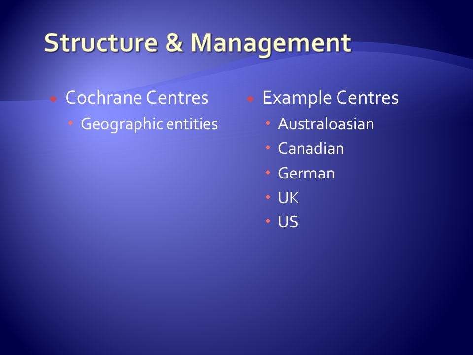  Cochrane Centres  Geographic entities  Example Centres  Australoasian  Canadian  German  UK  US